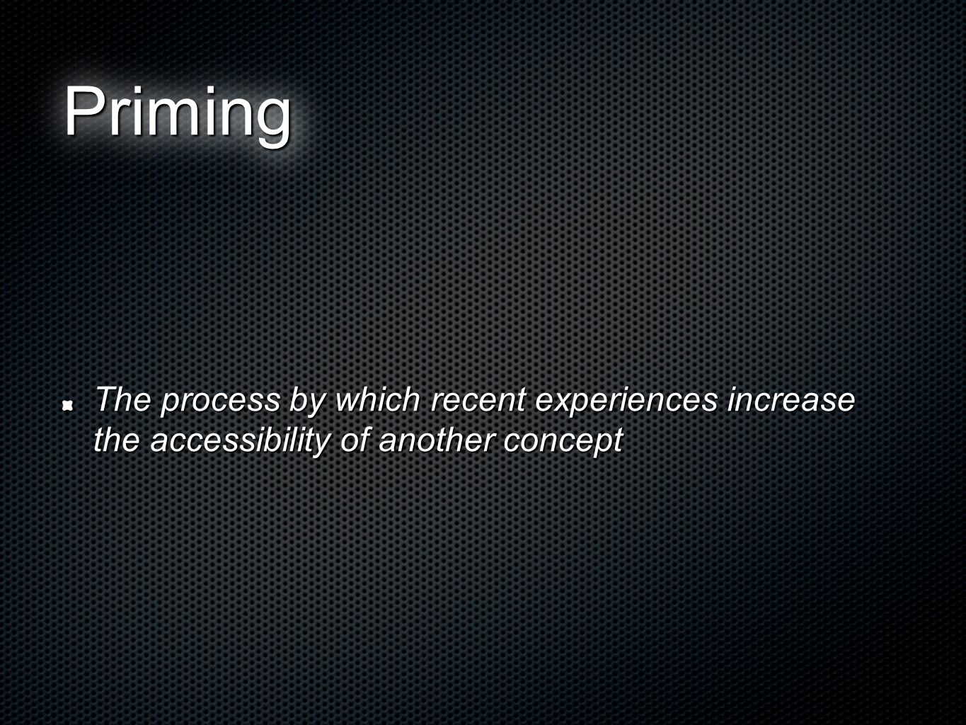 PrimingPriming The process by which recent experiences increase the accessibility of another concept