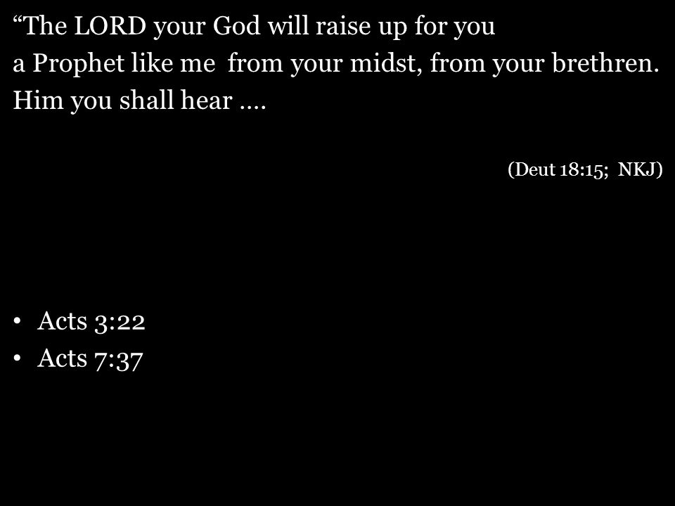 The LORD your God will raise up for you a Prophet like me from your midst, from your brethren.