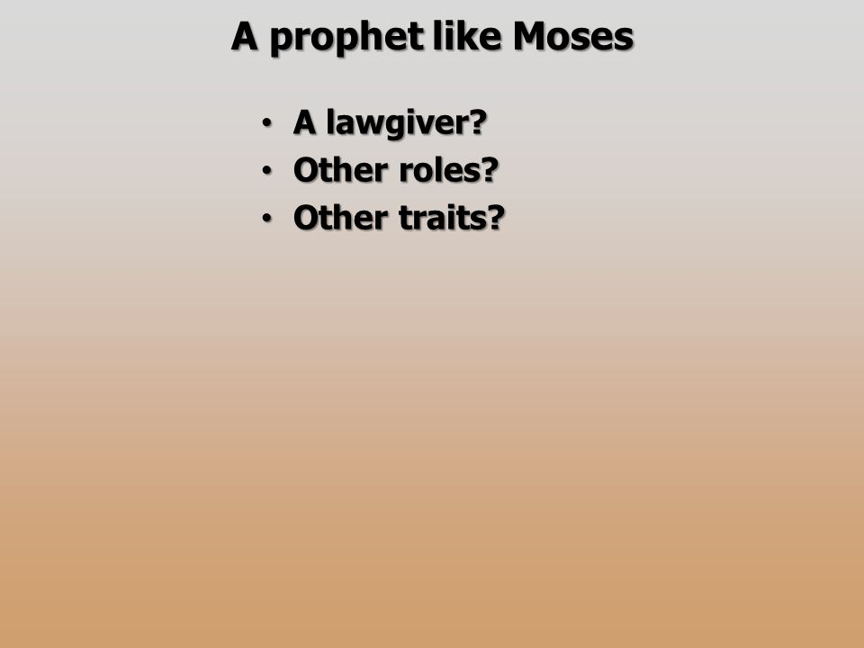 A prophet like Moses A lawgiver A lawgiver Other roles Other roles Other traits Other traits