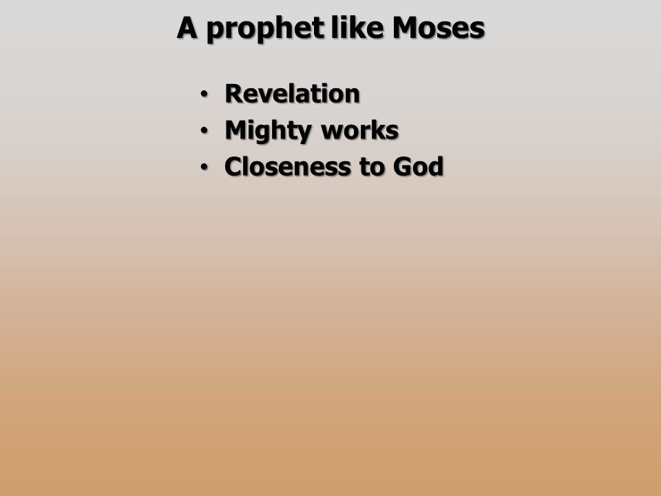 A prophet like Moses Revelation Revelation Mighty works Mighty works Closeness to God Closeness to God