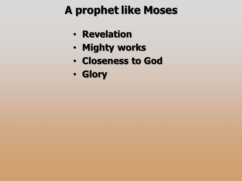 A prophet like Moses Revelation Revelation Mighty works Mighty works Closeness to God Closeness to God Glory Glory