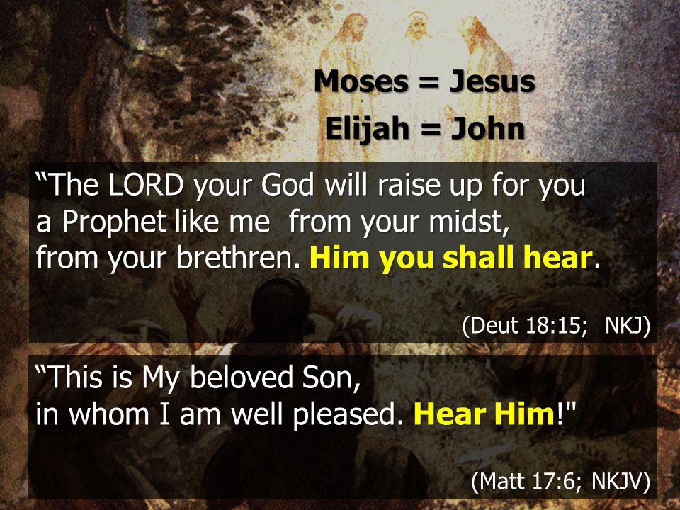 Elijah = John Moses = Jesus This is My beloved Son, in whom I am well pleased.