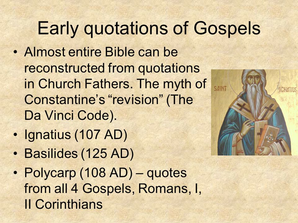 Early quotations of Gospels Almost entire Bible can be reconstructed from quotations in Church Fathers.