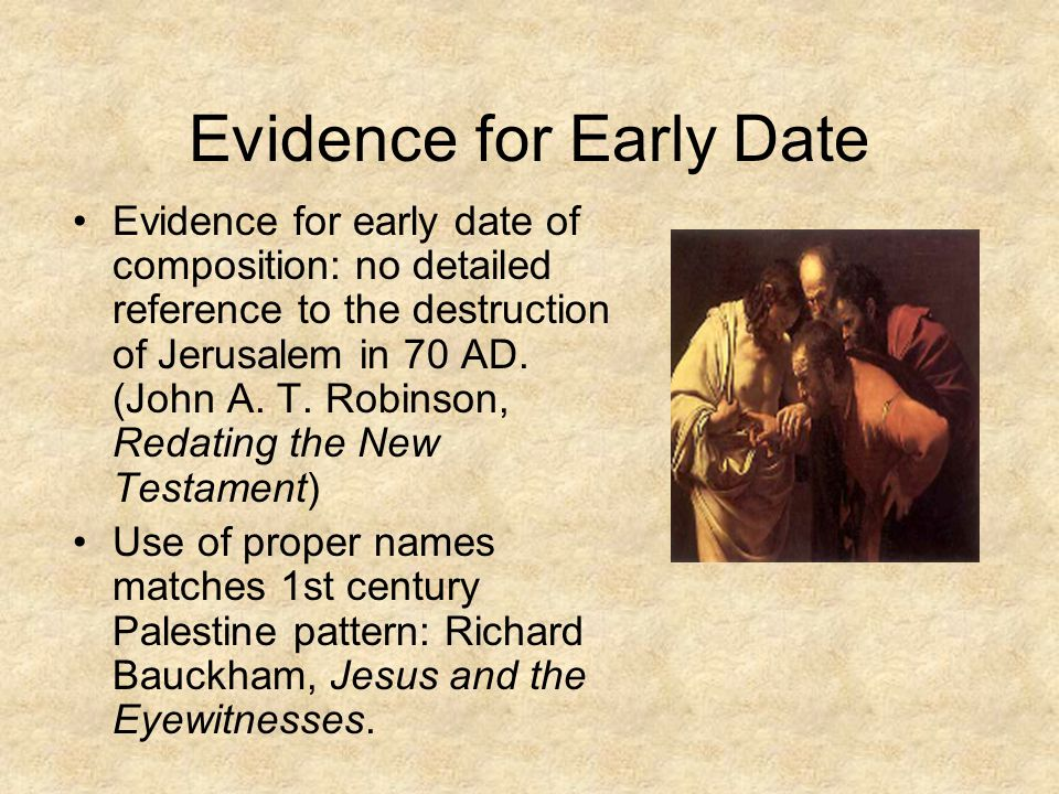 Evidence for Early Date Evidence for early date of composition: no detailed reference to the destruction of Jerusalem in 70 AD.