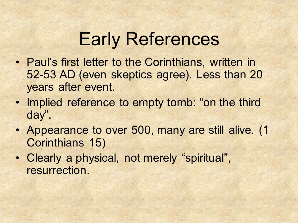Early References Paul's first letter to the Corinthians, written in 52-53 AD (even skeptics agree).