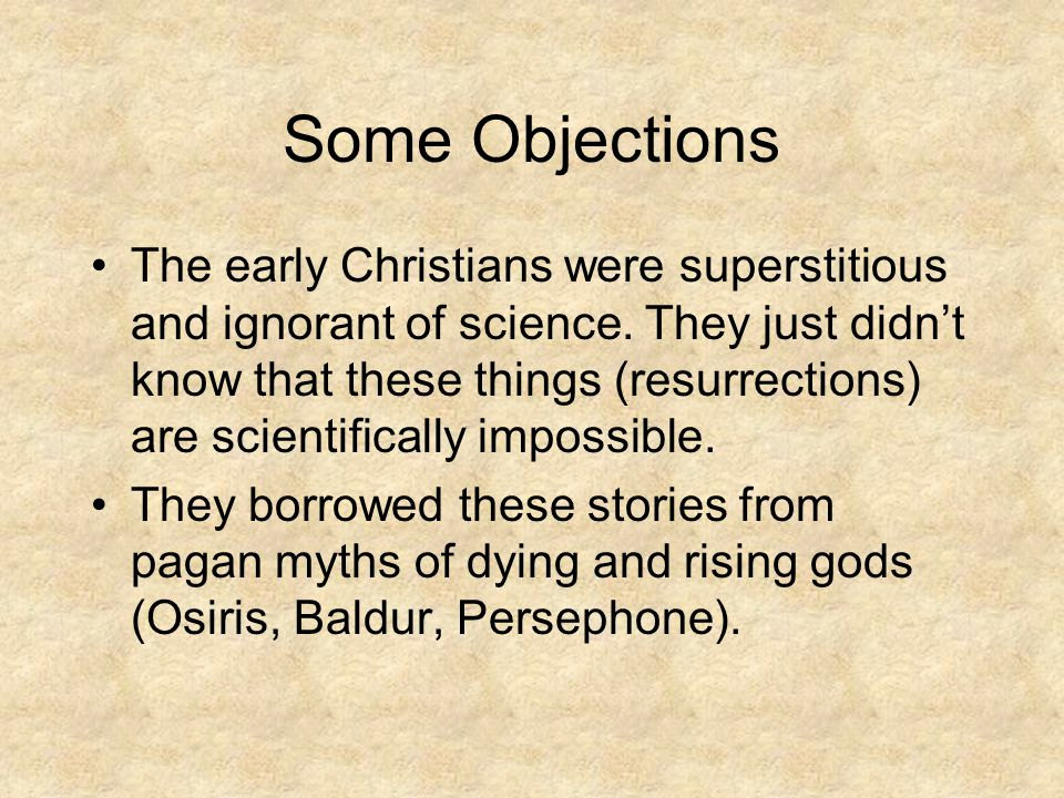 Some Objections The early Christians were superstitious and ignorant of science.