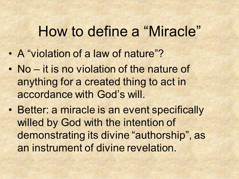 "How to define a ""Miracle"" A ""violation of a law of nature""? No – it is no violation of the nature of anything for a created thing to act in accordance"