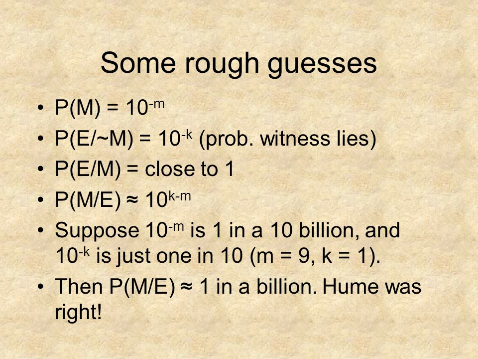Some rough guesses P(M) = 10 -m P(E/~M) = 10 -k (prob.