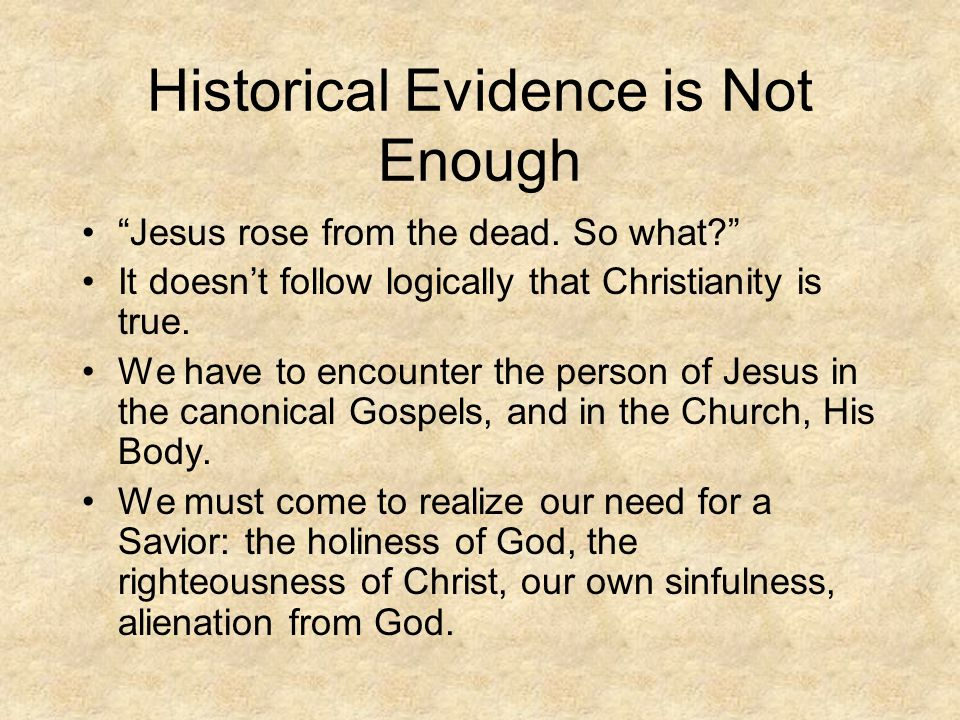Historical Evidence is Not Enough Jesus rose from the dead.
