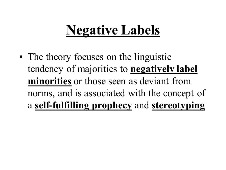 Negative Labels The theory focuses on the linguistic tendency of majorities to negatively label minorities or those seen as deviant from norms, and is