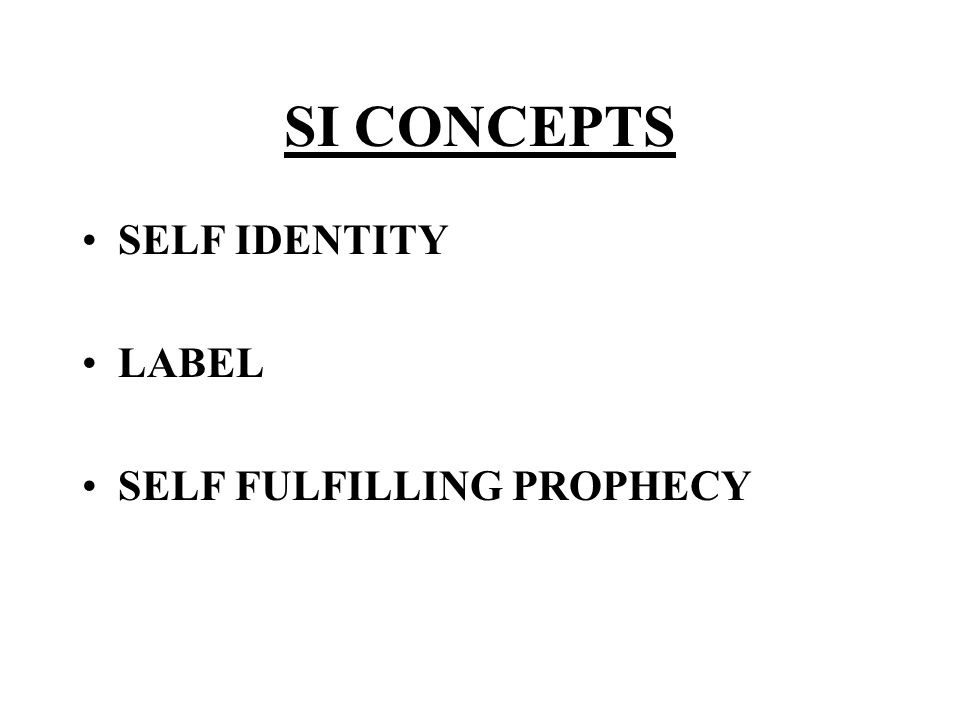 SI CONCEPTS SELF IDENTITY LABEL SELF FULFILLING PROPHECY