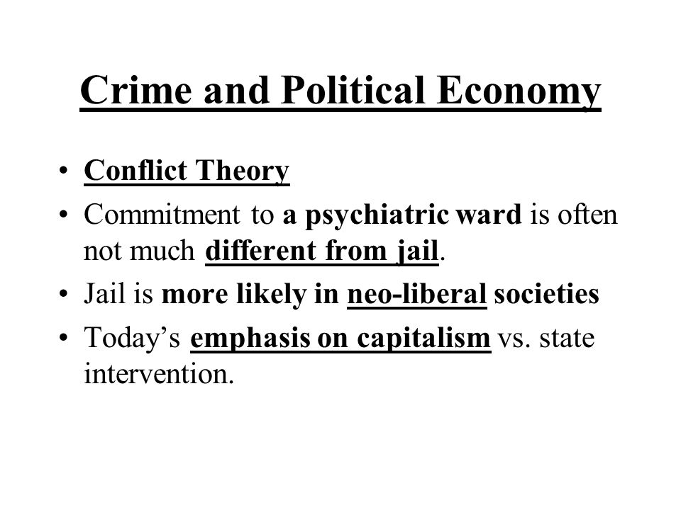 Crime and Political Economy Conflict Theory Commitment to a psychiatric ward is often not much different from jail. Jail is more likely in neo-liberal