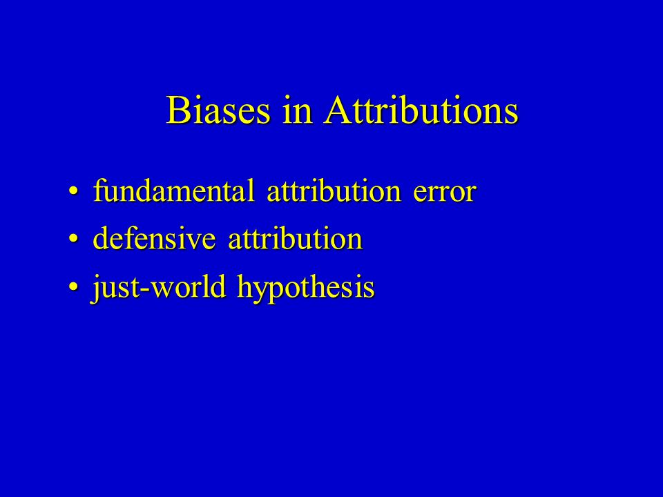 Biases in Attributions fundamental attribution errorfundamental attribution error defensive attributiondefensive attribution just-world hypothesisjust-world hypothesis