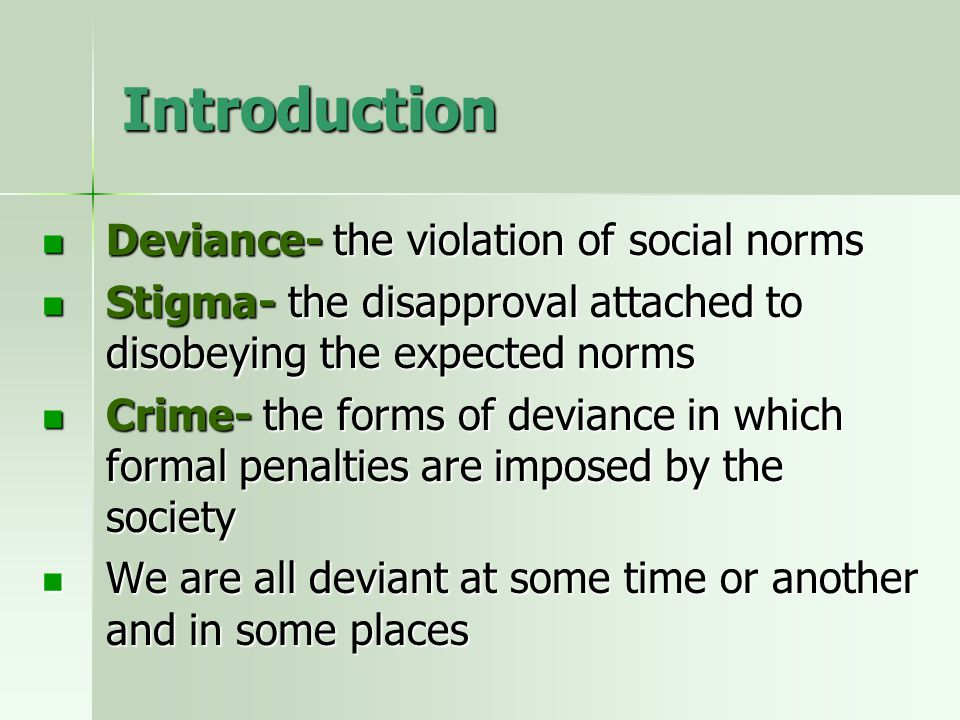 Introduction Deviance- the violation of social norms Deviance- the violation of social norms Stigma- the disapproval attached to disobeying the expect