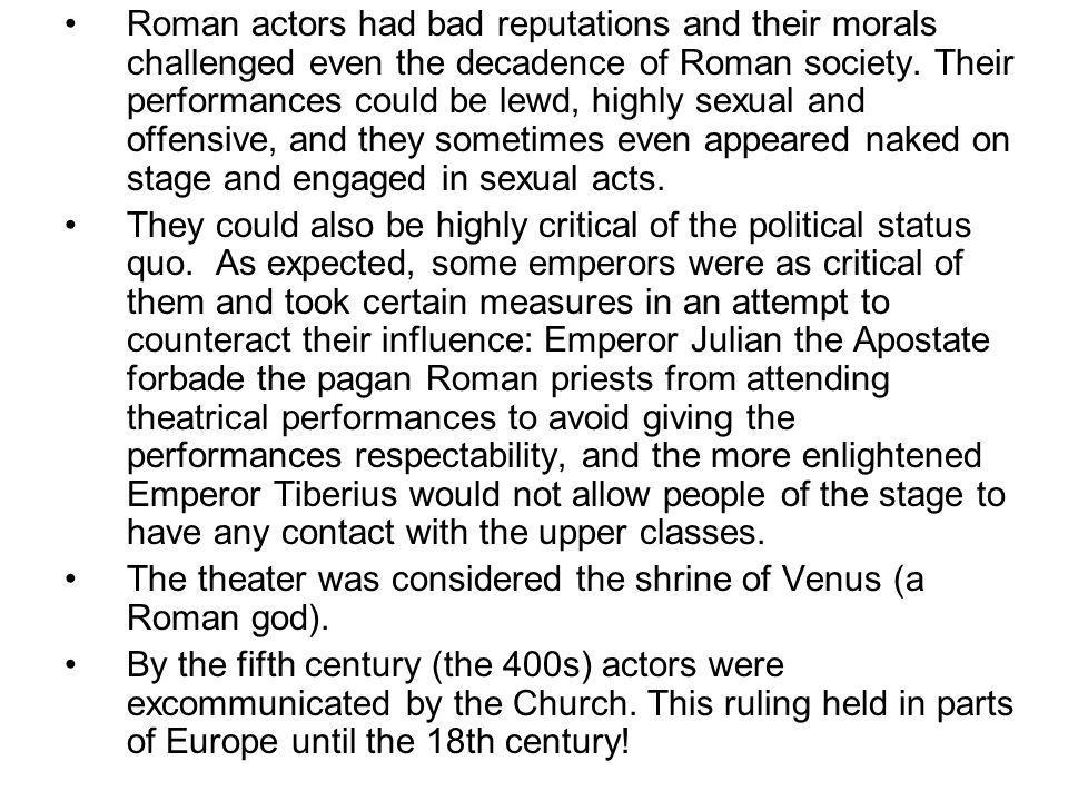 Roman actors had bad reputations and their morals challenged even the decadence of Roman society.