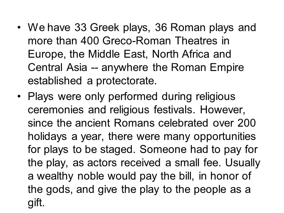 We have 33 Greek plays, 36 Roman plays and more than 400 Greco-Roman Theatres in Europe, the Middle East, North Africa and Central Asia -- anywhere the Roman Empire established a protectorate.