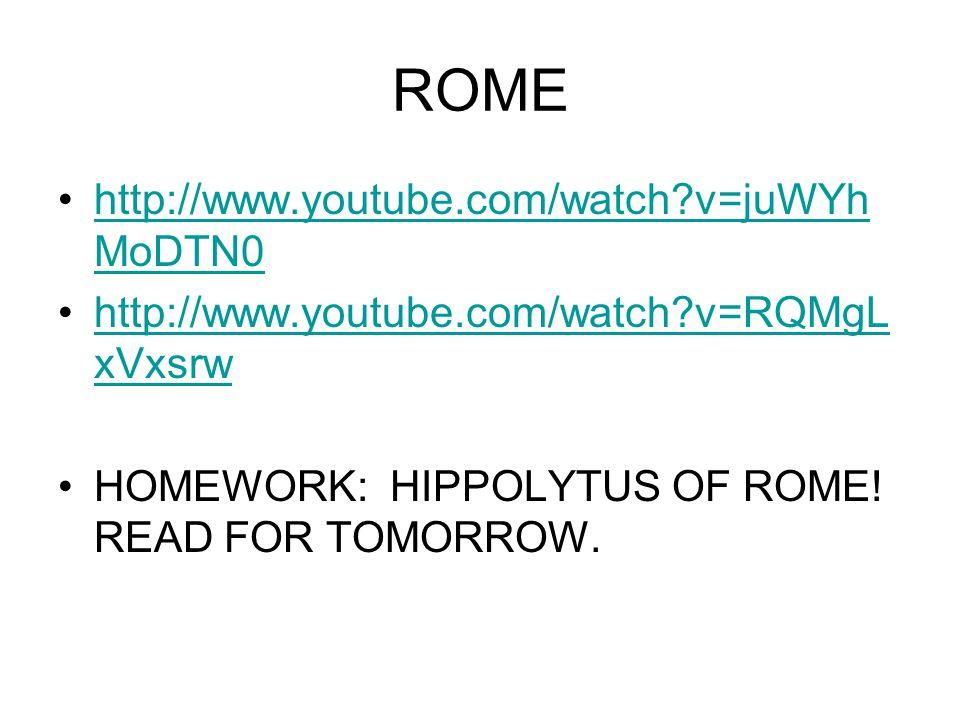 ROME http://www.youtube.com/watch?v=juWYh MoDTN0http://www.youtube.com/watch?v=juWYh MoDTN0 http://www.youtube.com/watch?v=RQMgL xVxsrwhttp://www.youtube.com/watch?v=RQMgL xVxsrw HOMEWORK: HIPPOLYTUS OF ROME.