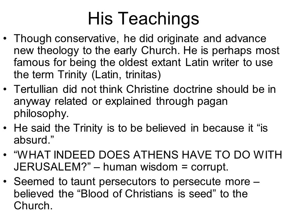His Teachings Though conservative, he did originate and advance new theology to the early Church.