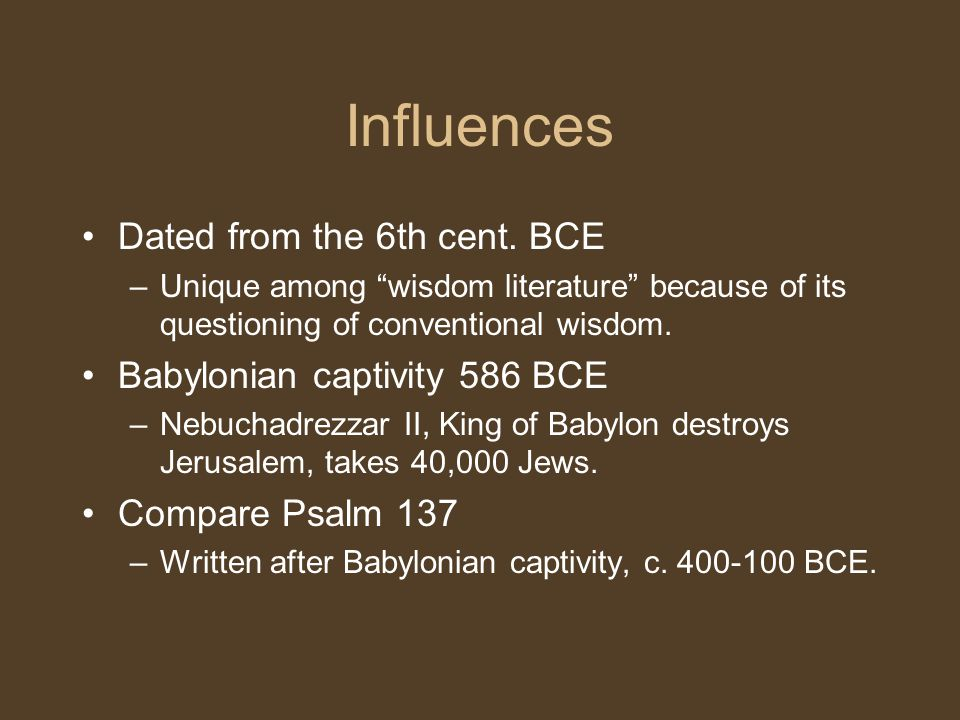 """Influences Dated from the 6th cent. BCE –Unique among """"wisdom literature"""" because of its questioning of conventional wisdom. Babylonian captivity 586"""