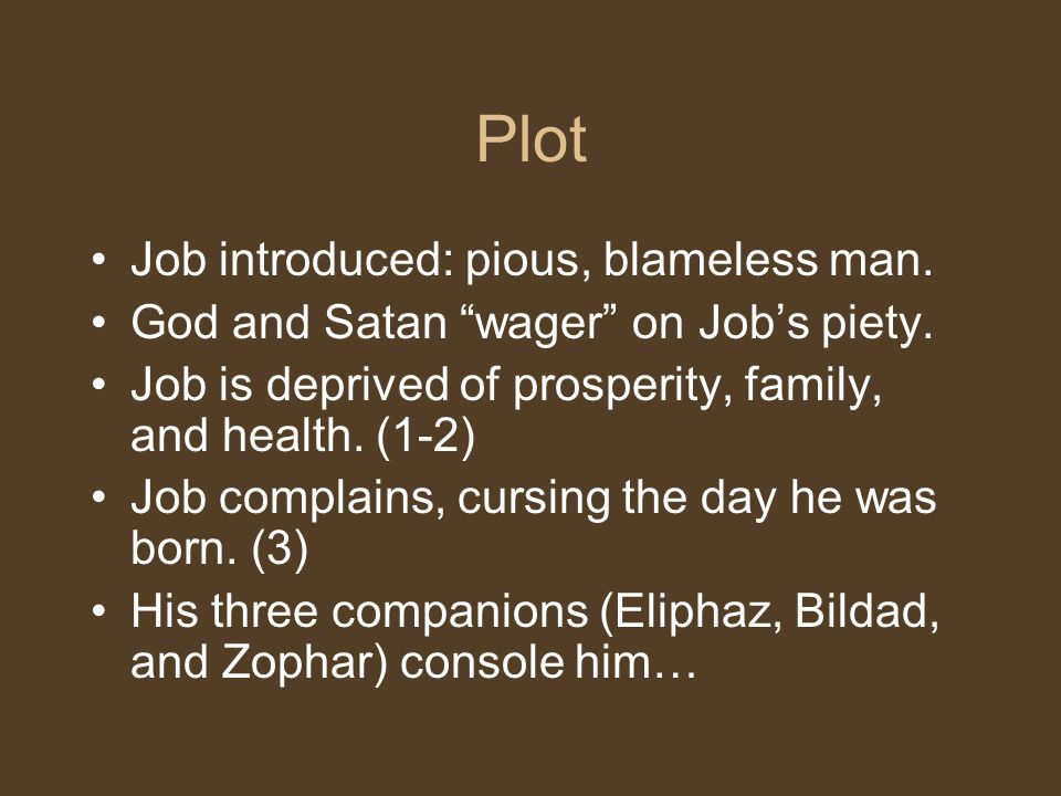 Plot Job introduced: pious, blameless man. God and Satan wager on Job's piety.