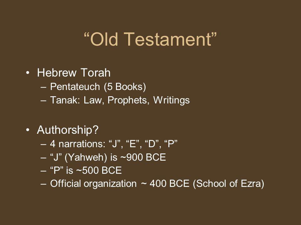 """Old Testament"" Hebrew Torah –Pentateuch (5 Books) –Tanak: Law, Prophets, Writings Authorship? –4 narrations: ""J"", ""E"", ""D"", ""P"" –""J"" (Yahweh) is ~900"
