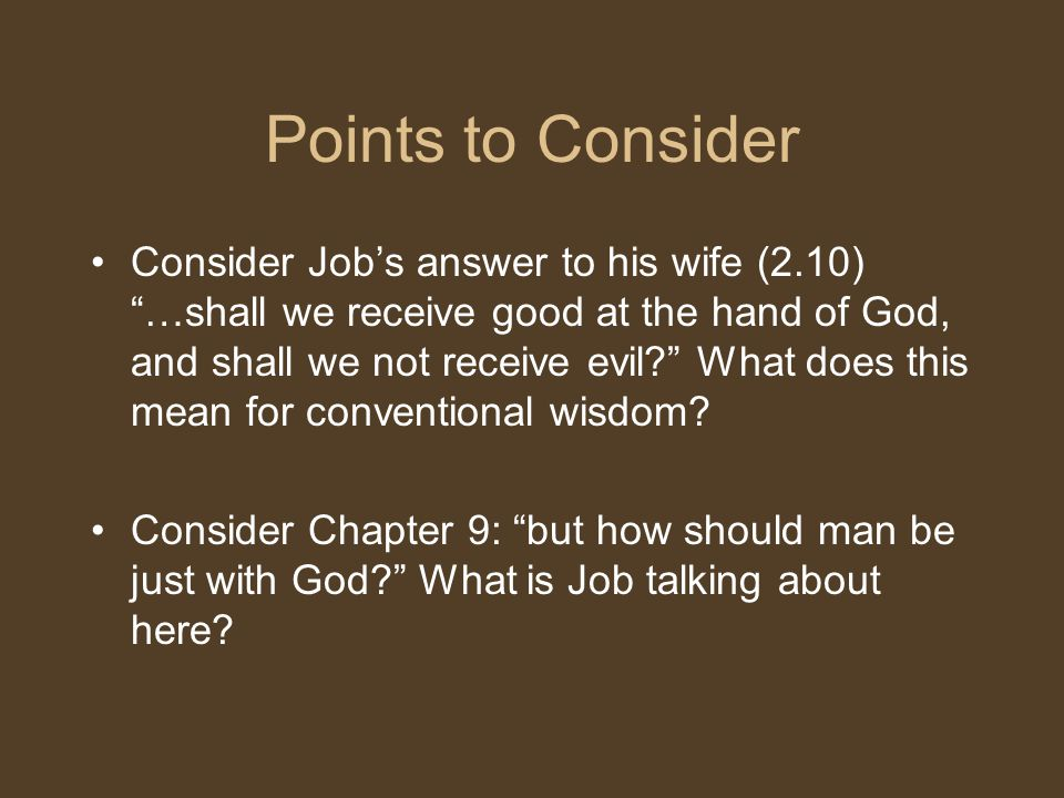 """Points to Consider Consider Job's answer to his wife (2.10) """"…shall we receive good at the hand of God, and shall we not receive evil?"""" What does this"""