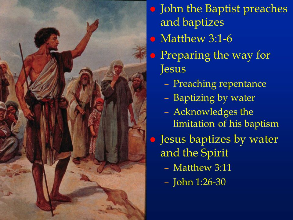 cc20 l John the Baptist preaches and baptizes l Matthew 3:1-6 l Preparing the way for Jesus –Preaching repentance –Baptizing by water –Acknowledges th