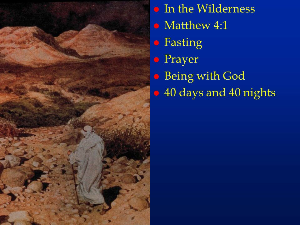 l In the Wilderness l Matthew 4:1 l Fasting l Prayer l Being with God l 40 days and 40 nights