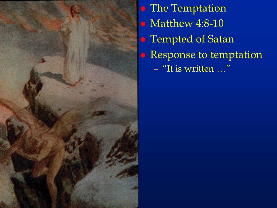 """cc23 l The Temptation l Matthew 4:8-10 l Tempted of Satan l Response to temptation –""""It is written …"""""""