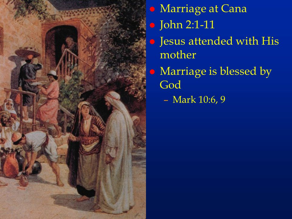 cc29 l Marriage at Cana l John 2:1-11 l Jesus attended with His mother l Marriage is blessed by God –Mark 10:6, 9
