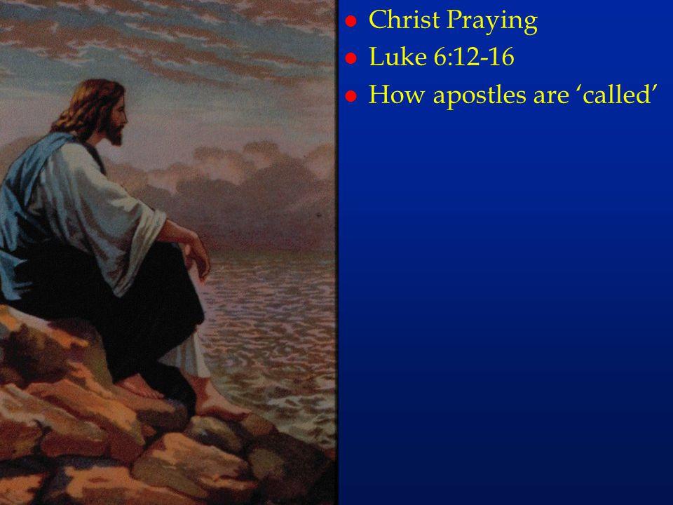 cc43 l Christ Praying l Luke 6:12-16 l How apostles are 'called'