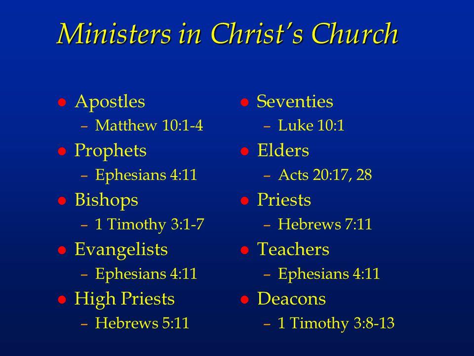 Ministers in Christ's Church l Apostles –Matthew 10:1-4 l Prophets –Ephesians 4:11 l Bishops –1 Timothy 3:1-7 l Evangelists –Ephesians 4:11 l High Pri