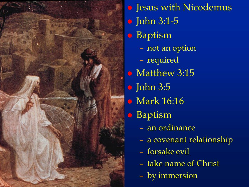 cc55 l Jesus with Nicodemus l John 3:1-5 l Baptism –not an option –required l Matthew 3:15 l John 3:5 l Mark 16:16 l Baptism –an ordinance –a covenant