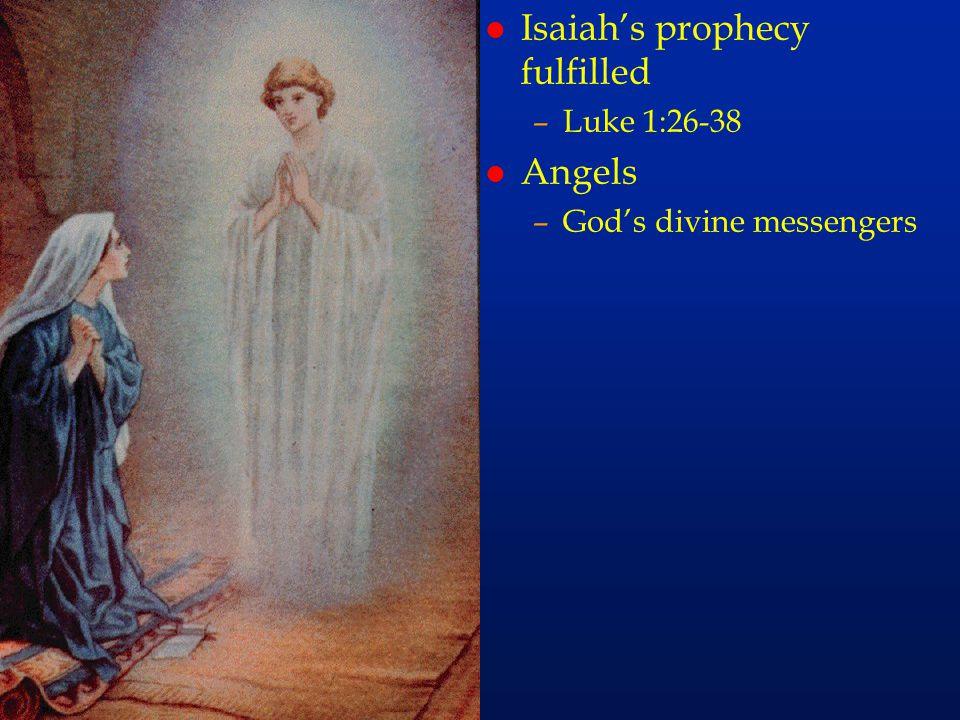l Isaiah's prophecy fulfilled –Luke 1:26-38 l Angels –God's divine messengers