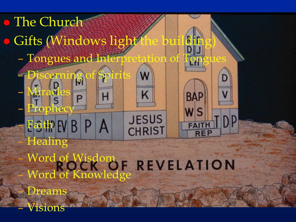 cc69 l The Church l Gifts (Windows light the building) –Tongues and Interpretation of Tongues –Discerning of Spirits –Miracles –Prophecy –Faith –Heali