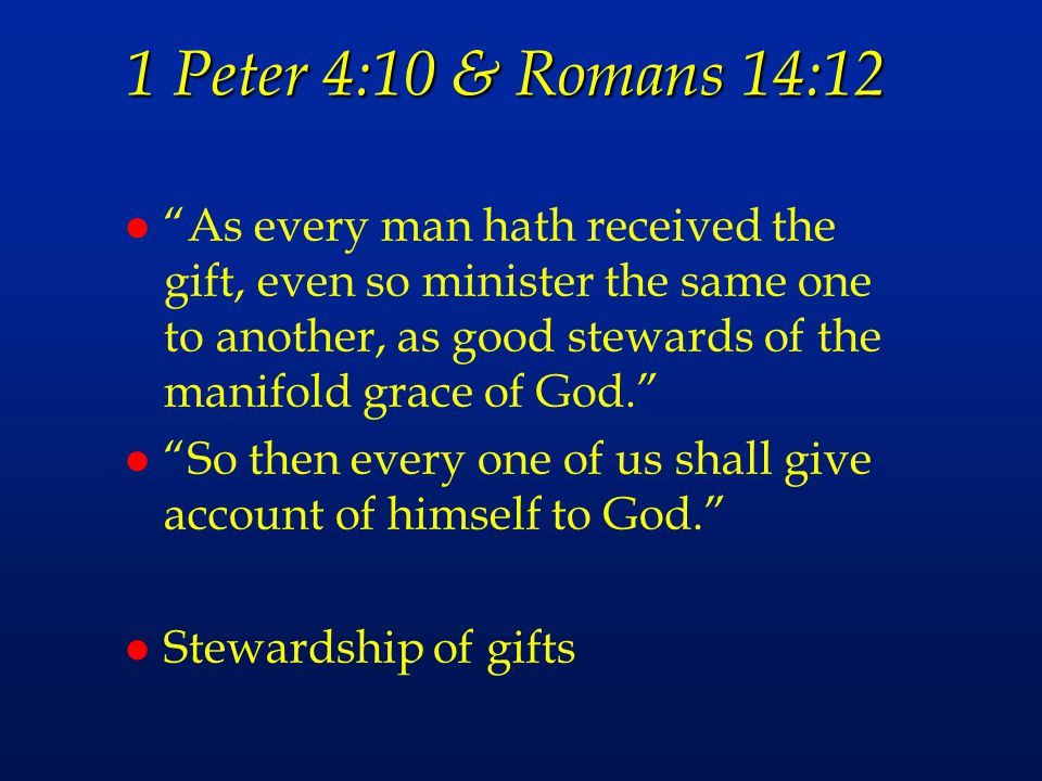 """1 Peter 4:10 & Romans 14:12 l """"As every man hath received the gift, even so minister the same one to another, as good stewards of the manifold grace o"""