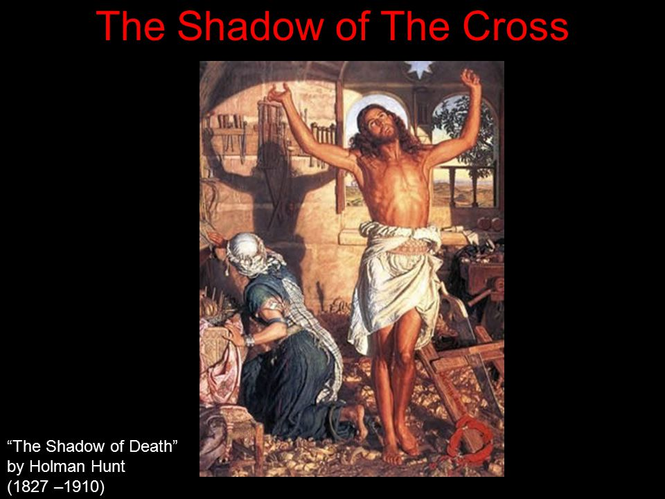 The Shadow of The Cross The Shadow of Death by Holman Hunt (1827 –1910)