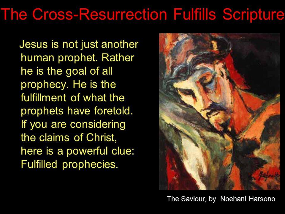 The Cross-Resurrection Fulfills Scripture Jesus is not just another human prophet.