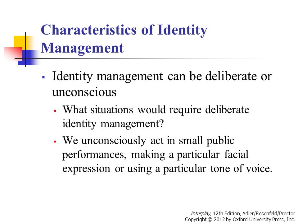 Characteristics of Identity Management  Identity management can be deliberate or unconscious  What situations would require deliberate identity management.