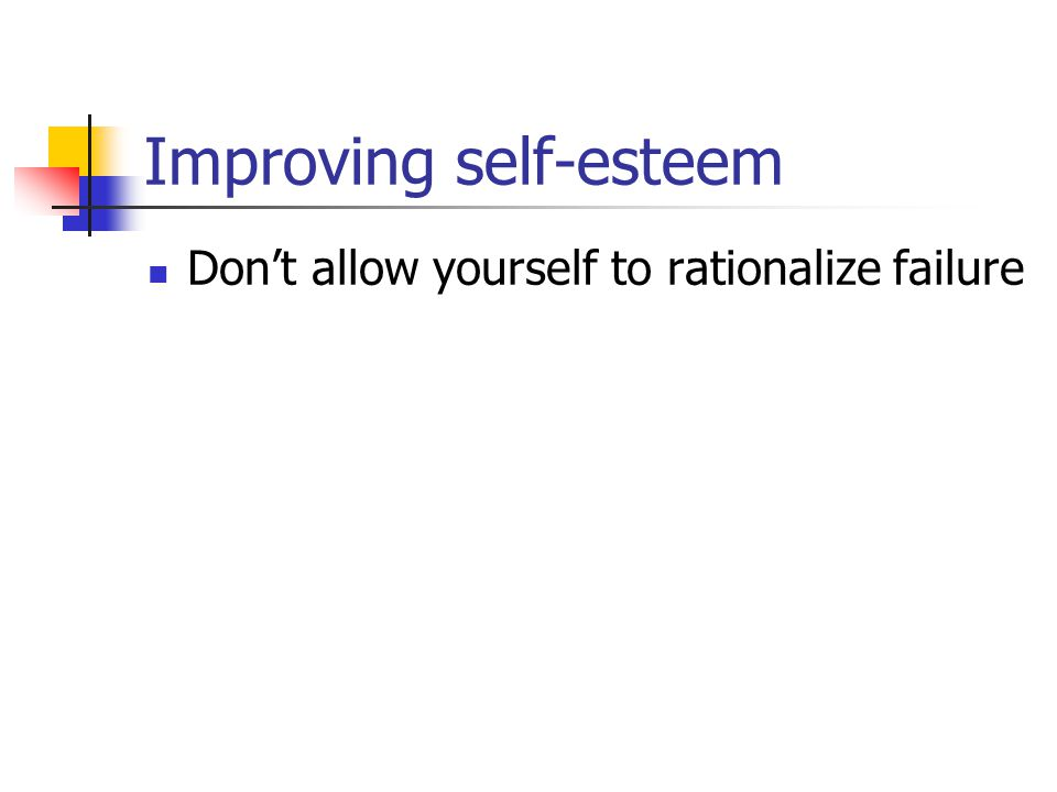 Improving self-esteem Don't allow yourself to rationalize failure