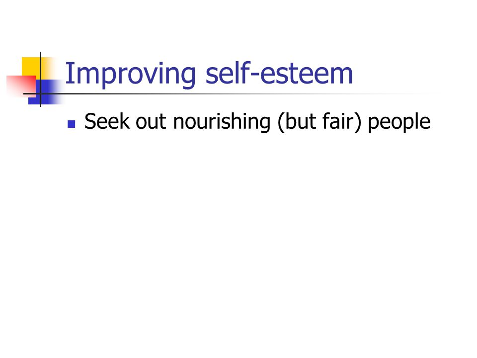 Improving self-esteem Seek out nourishing (but fair) people