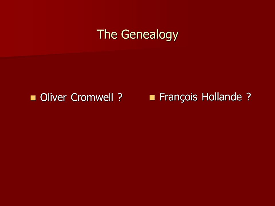 The Genealogy Oliver Cromwell Oliver Cromwell François Hollande François Hollande