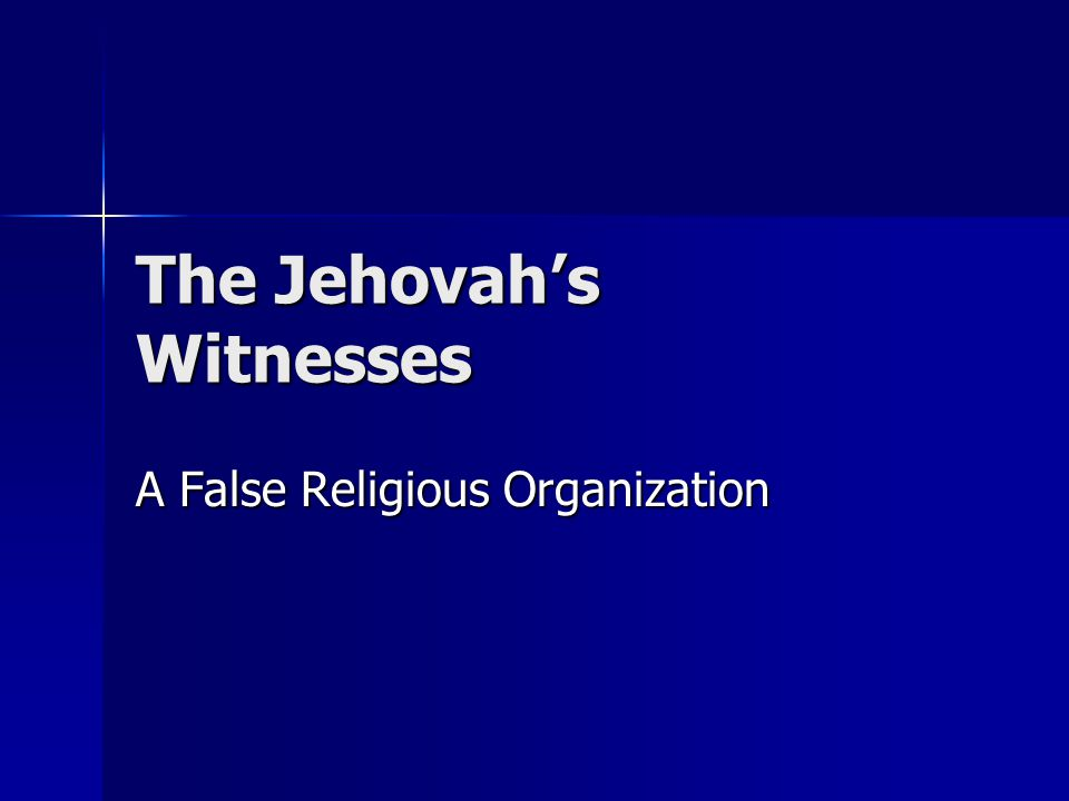 The Jehovah's Witnesses A False Religious Organization