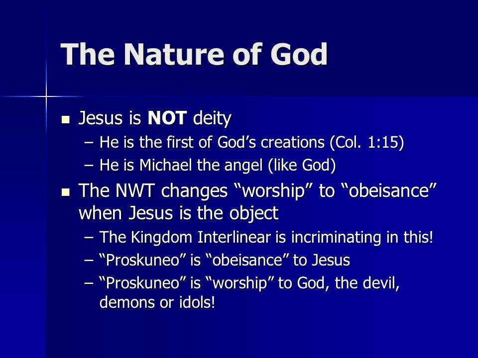 The Nature of God Jesus is NOT deity Jesus is NOT deity –He is the first of God's creations (Col.