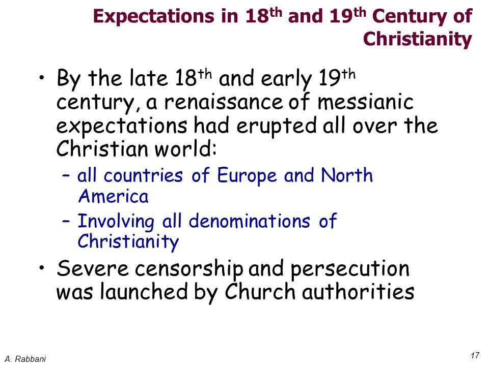 A. Rabbani 17 Expectations in 18 th and 19 th Century of Christianity By the late 18 th and early 19 th century, a renaissance of messianic expectatio