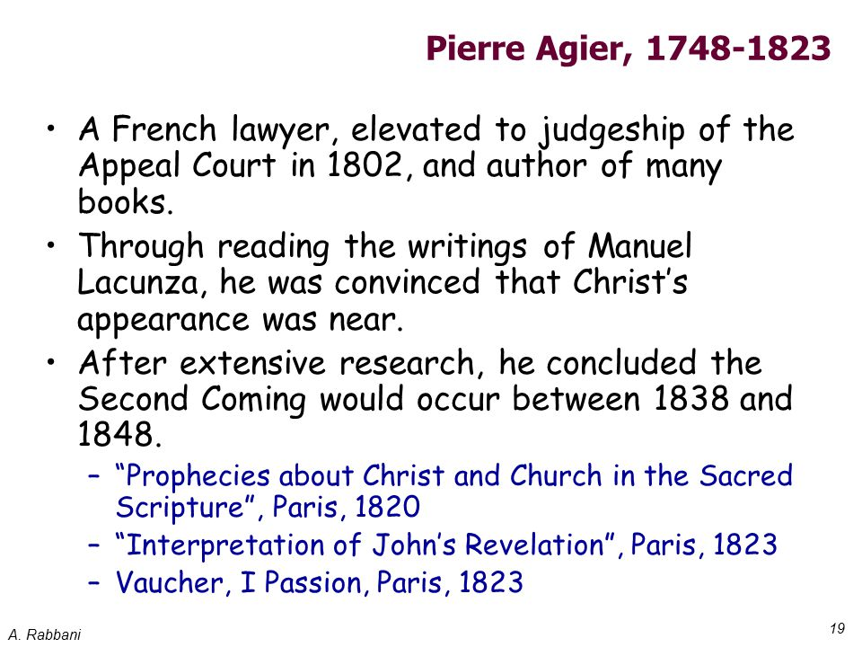 A. Rabbani 19 Pierre Agier, 1748-1823 A French lawyer, elevated to judgeship of the Appeal Court in 1802, and author of many books. Through reading th