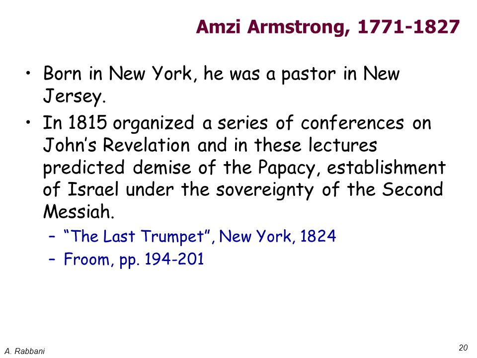 A. Rabbani 20 Amzi Armstrong, 1771-1827 Born in New York, he was a pastor in New Jersey. In 1815 organized a series of conferences on John's Revelatio