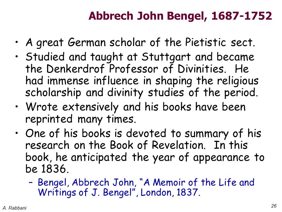 A. Rabbani 26 Abbrech John Bengel, 1687-1752 A great German scholar of the Pietistic sect.