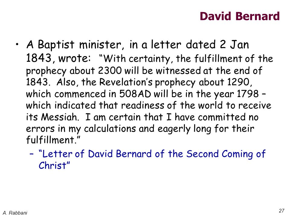 """A. Rabbani 27 David Bernard A Baptist minister, in a letter dated 2 Jan 1843, wrote: """"With certainty, the fulfillment of the prophecy about 2300 will"""