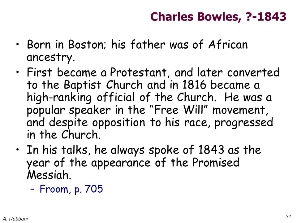 A. Rabbani 31 Charles Bowles, ?-1843 Born in Boston; his father was of African ancestry. First became a Protestant, and later converted to the Baptist
